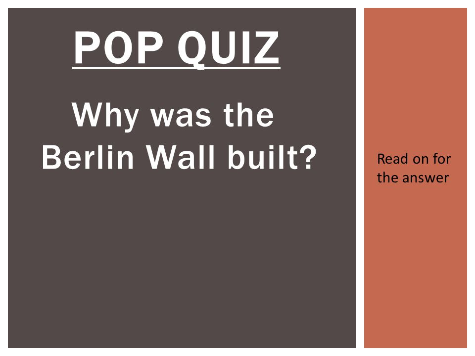 POP QUIZ Why was the Berlin Wall built Read on for the answer
