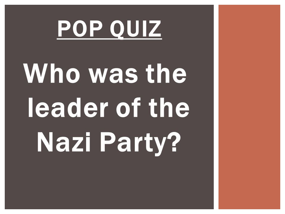 POP QUIZ Who was the leader of the Nazi Party