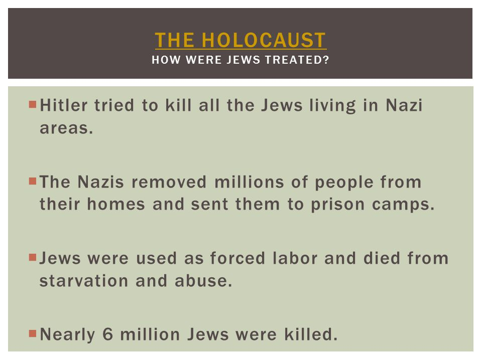  Hitler tried to kill all the Jews living in Nazi areas.