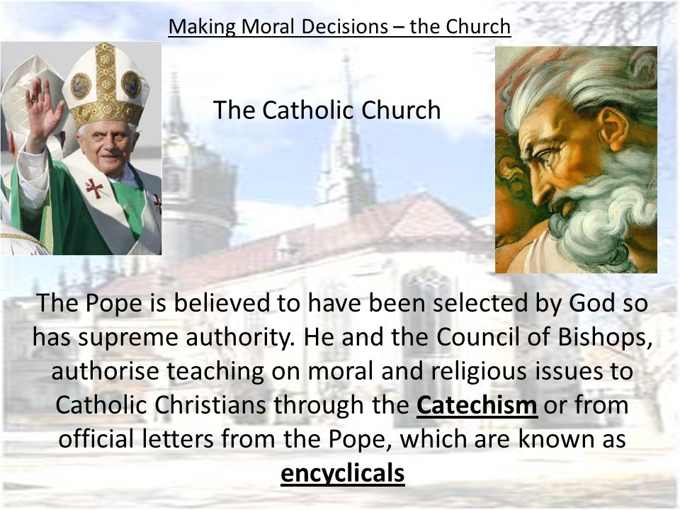 The Pope is believed to have been selected by God so has supreme authority.