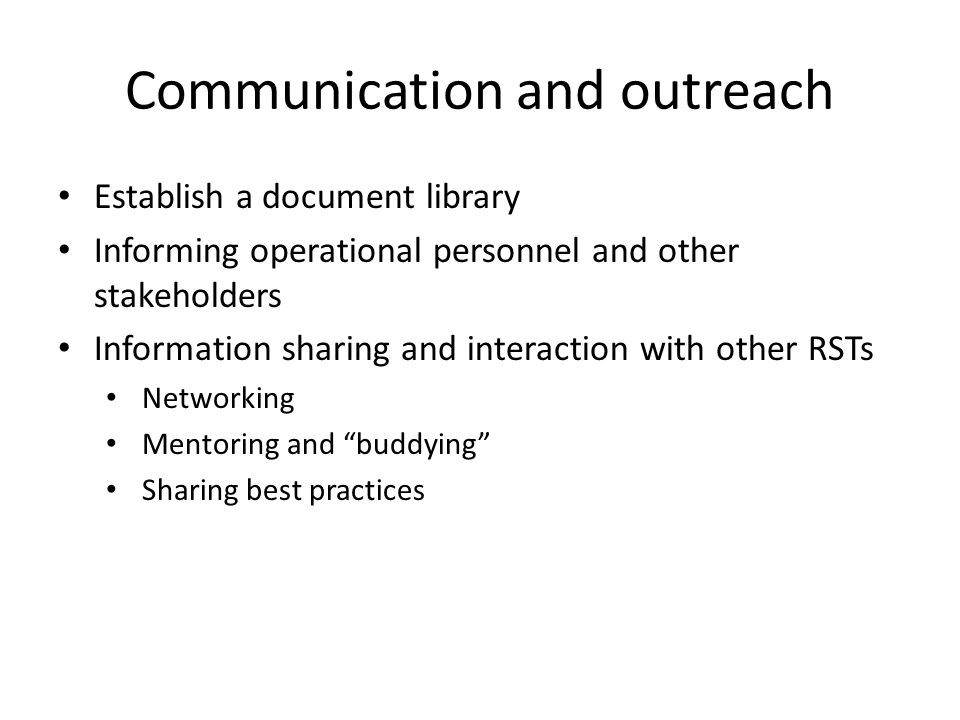 Communication and outreach Establish a document library Informing operational personnel and other stakeholders Information sharing and interaction with other RSTs Networking Mentoring and buddying Sharing best practices