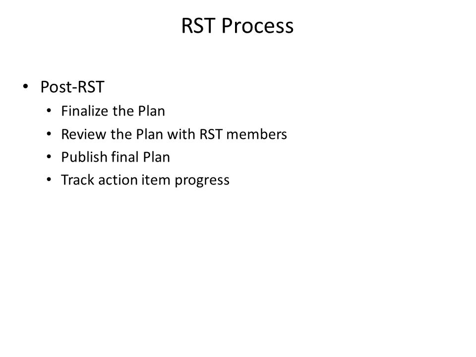 RST Process Post-RST Finalize the Plan Review the Plan with RST members Publish final Plan Track action item progress