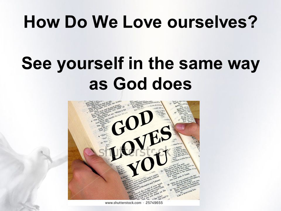 How Do We Love ourselves See yourself in the same way as God does