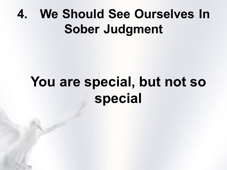 4.We Should See Ourselves In Sober Judgment You are special, but not so special