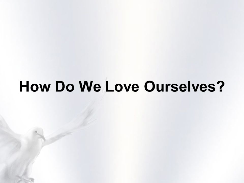 How Do We Love Ourselves