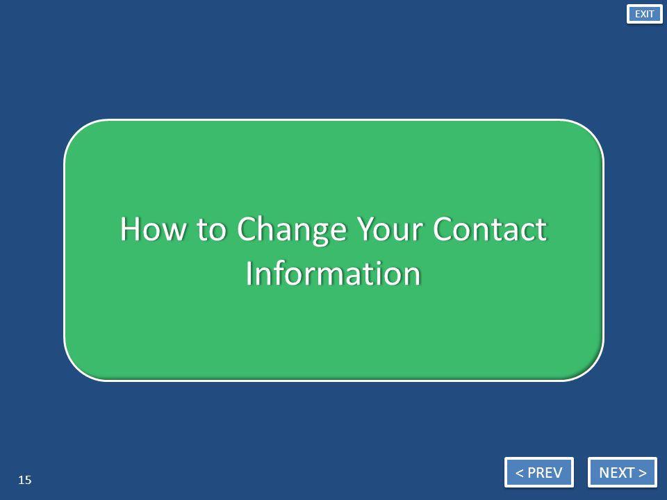 NEXT > < PREV EXIT How to Change Your Contact Information 15
