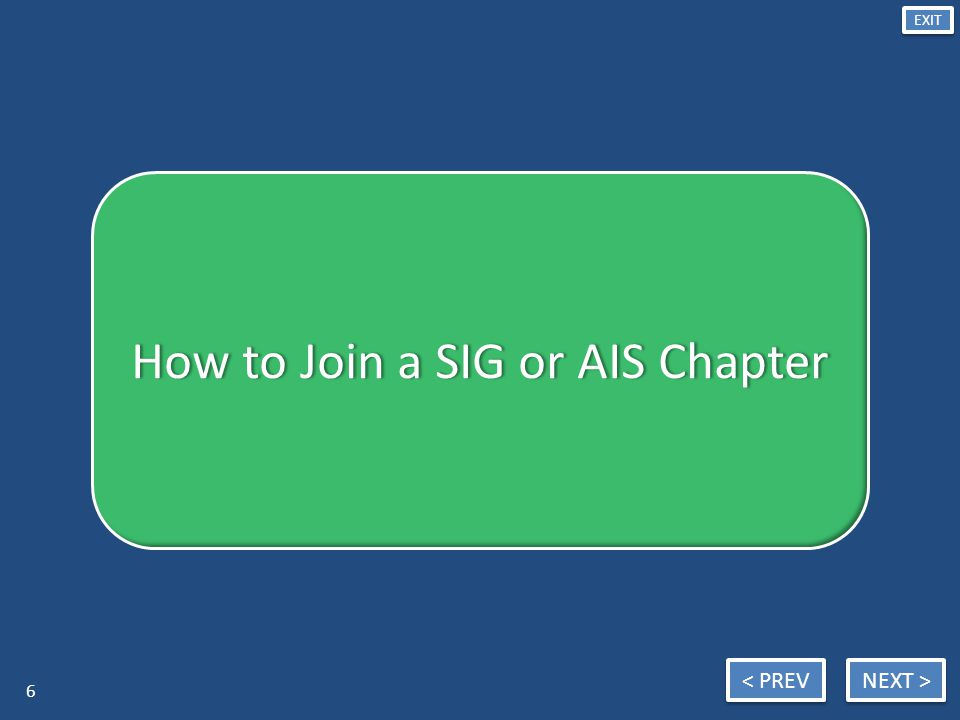NEXT > < PREV EXIT How to Join a SIG or AIS ChapterHow to Join a SIG or AIS Chapter 6