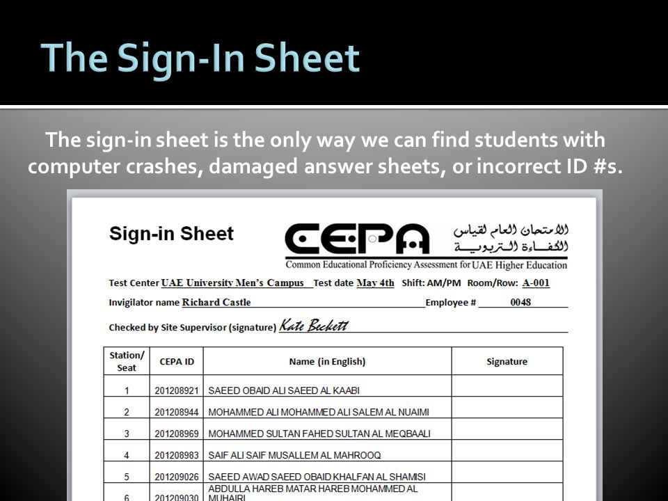 The sign-in sheet is the only way we can find students with computer crashes, damaged answer sheets, or incorrect ID #s.