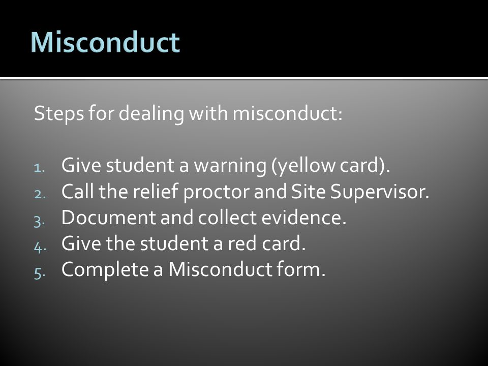 Steps for dealing with misconduct: 1. Give student a warning (yellow card).