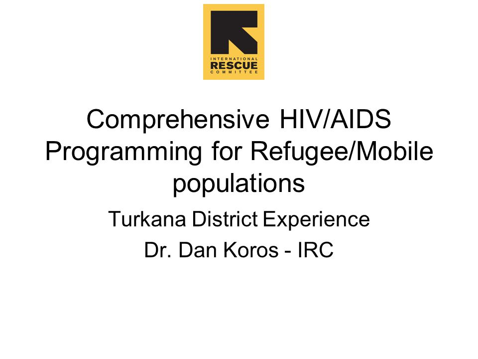 Comprehensive HIV/AIDS Programming for Refugee/Mobile populations Turkana District Experience Dr.