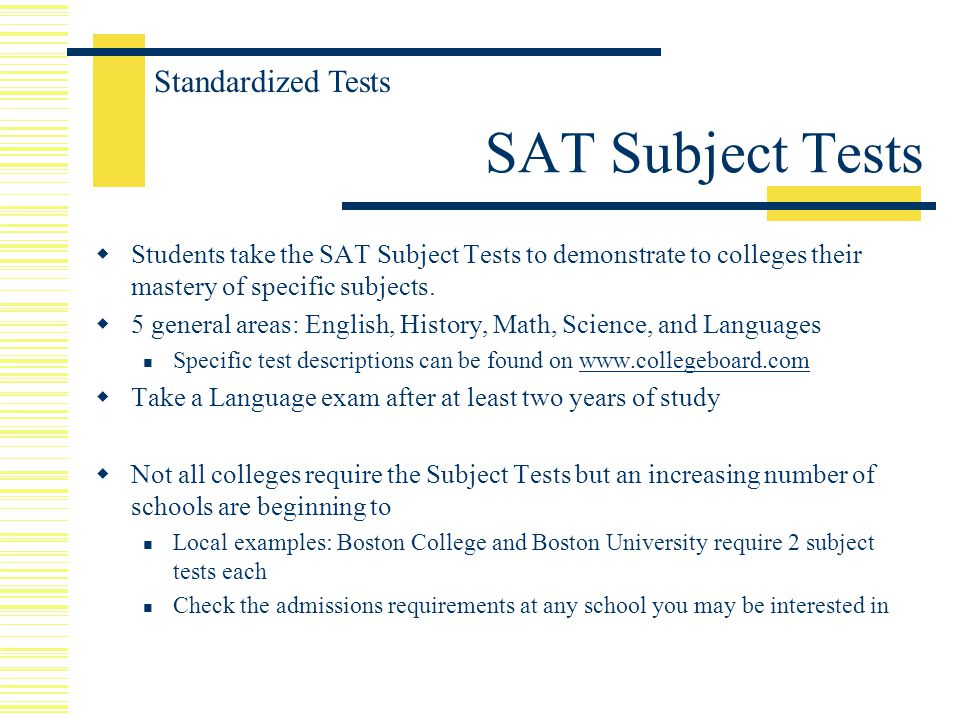  Students take the SAT Subject Tests to demonstrate to colleges their mastery of specific subjects.