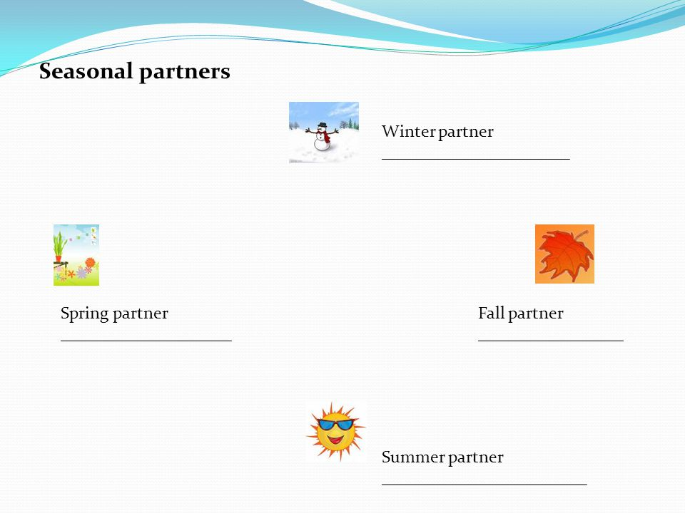 Winter partner ______________________ Spring partner ____________________ Fall partner _________________ Summer partner ________________________ Seasonal partners