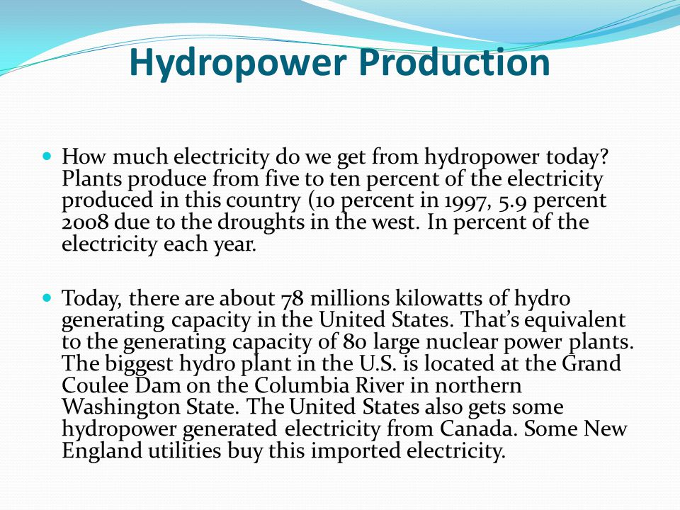 Hydropower Production How much electricity do we get from hydropower today.