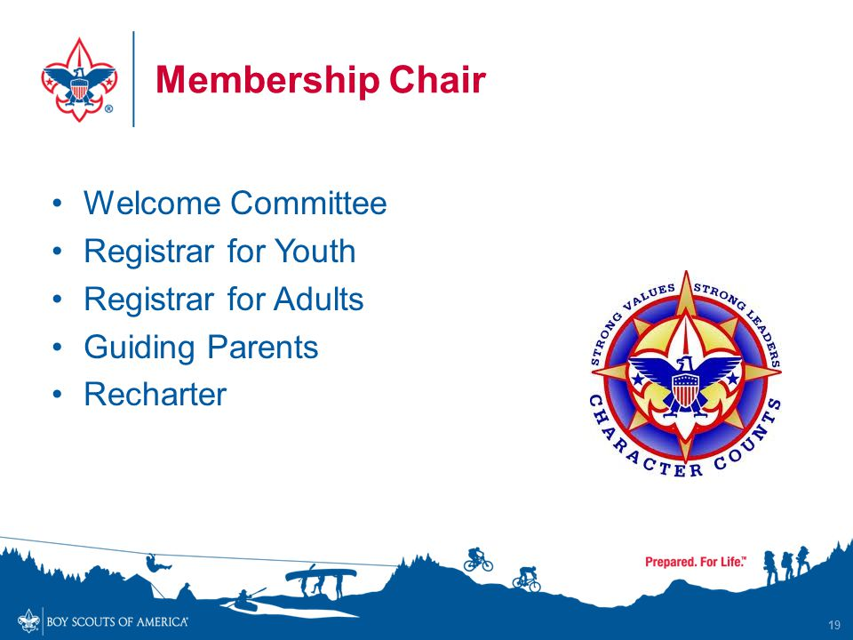 Membership Chair Welcome Committee Registrar for Youth Registrar for Adults Guiding Parents Recharter 19