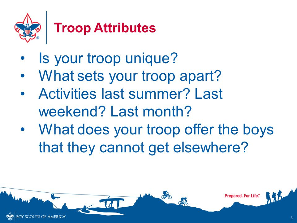 Troop Attributes 3 Is your troop unique. What sets your troop apart.