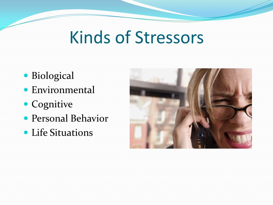 Stressor Any stimulus that produces a stress response Can be people, objects, places, events, situations
