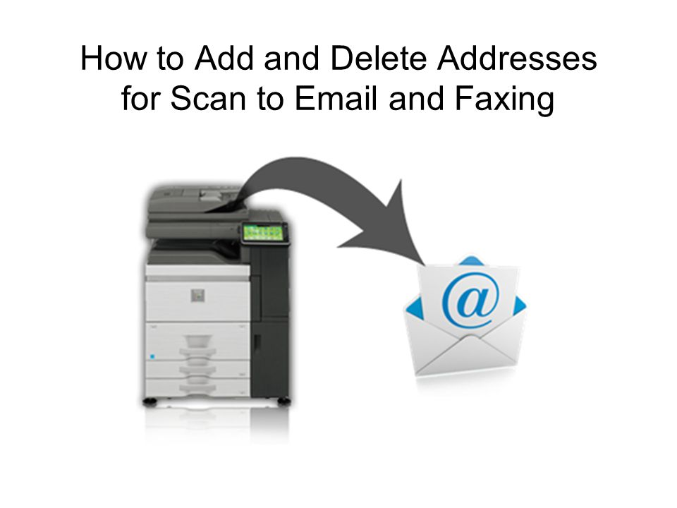 How to Add and Delete Addresses for Scan to  and Faxing