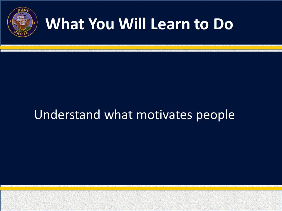 What You Will Learn to Do Understand what motivates people