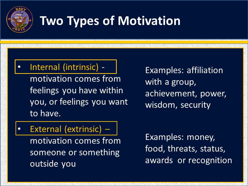 Internal (intrinsic) - motivation comes from feelings you have within you, or feelings you want to have. External (extrinsic) – motivation comes from