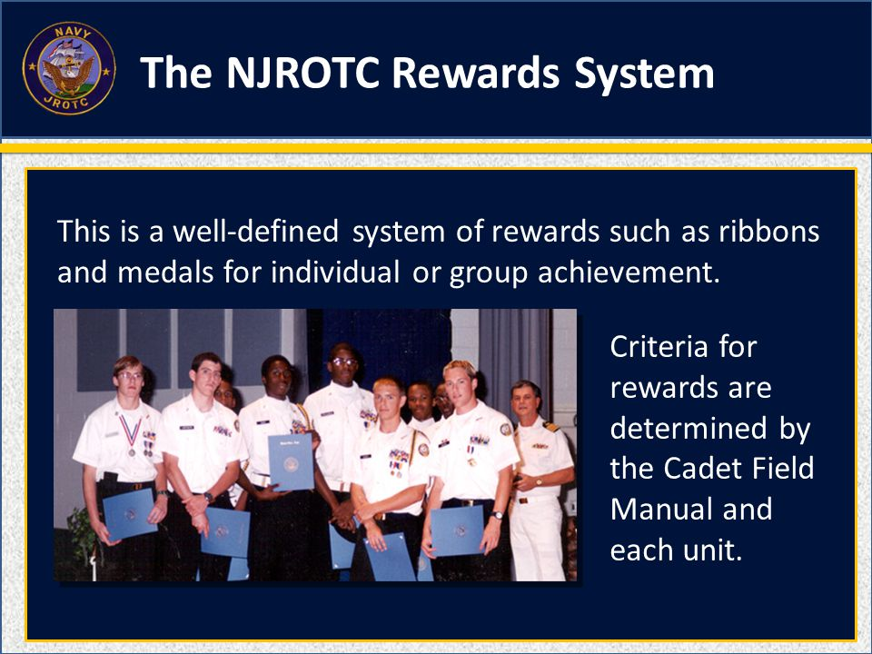 Criteria for rewards are determined by the Cadet Field Manual and each unit. This is a well-defined system of rewards such as ribbons and medals for i