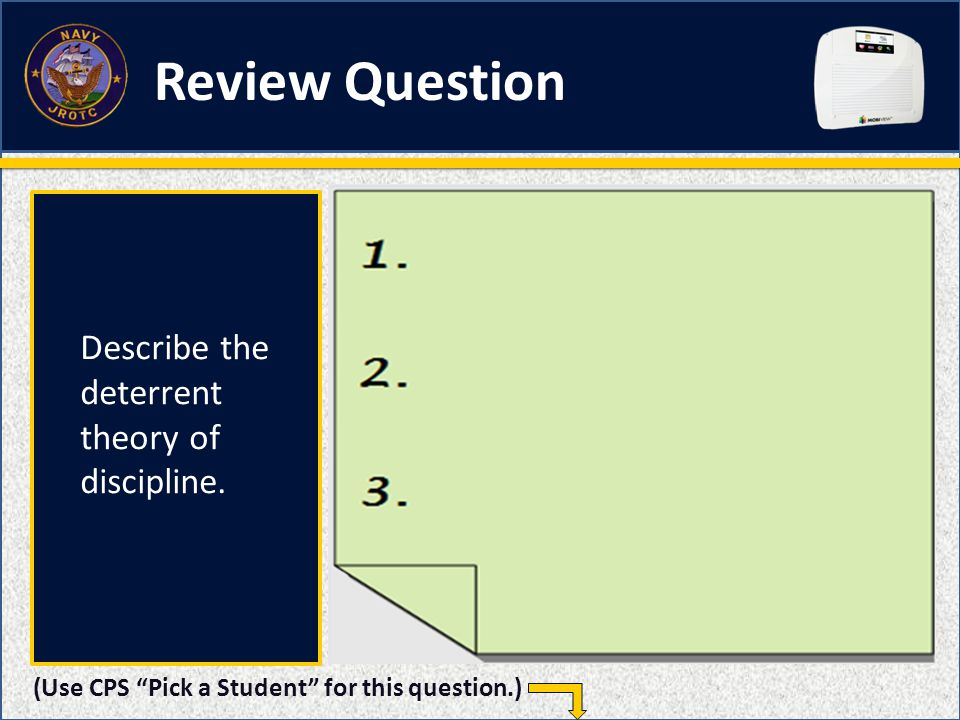 Review Question (Use CPS Pick a Student for this question.) Describe the deterrent theory of discipline.
