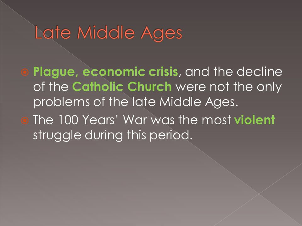  Plague, economic crisis, and the decline of the Catholic Church were not the only problems of the late Middle Ages.