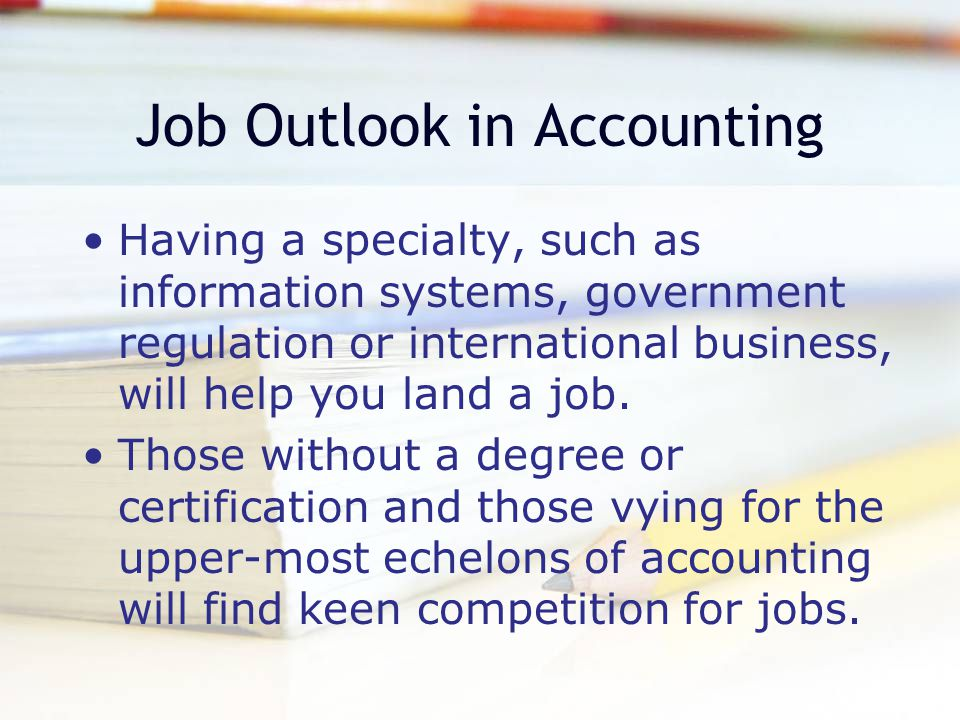 Job Outlook in Accounting CPA accountants will continue to be in high demand, especially as states increase the education and experience requirements for the certification.