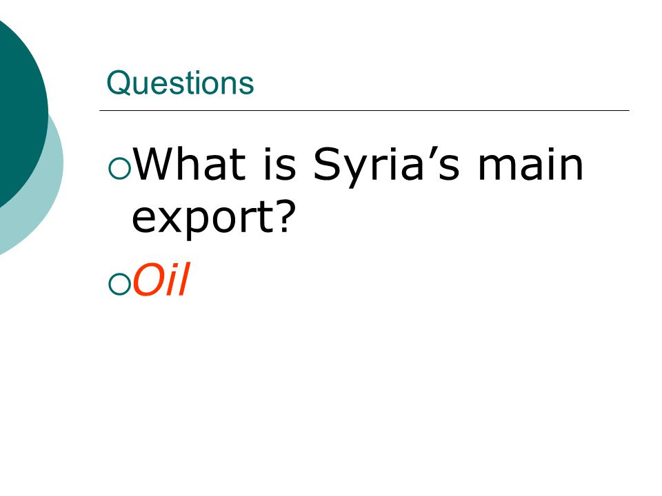 Questions  What is Syria's main export  Oil