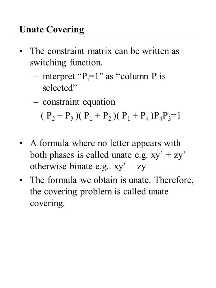 Unate Covering The constraint matrix can be written as switching function.