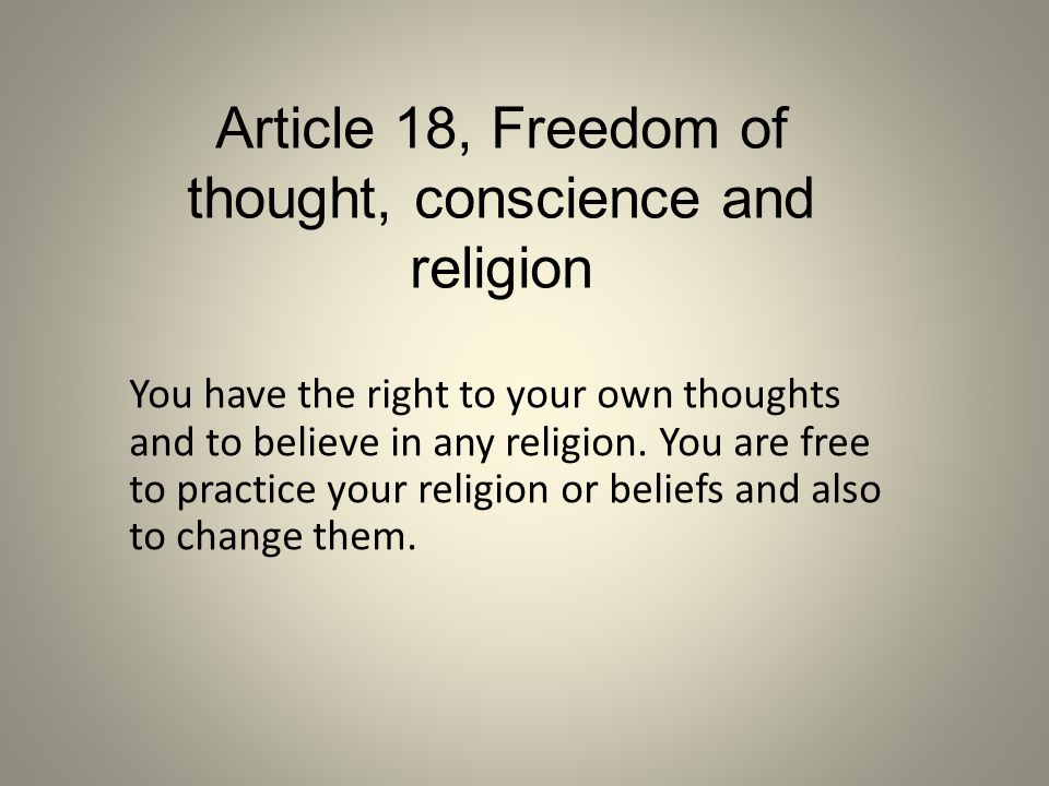 You have the right to your own thoughts and to believe in any religion. You are free to practice your religion or beliefs and also to change them. Art