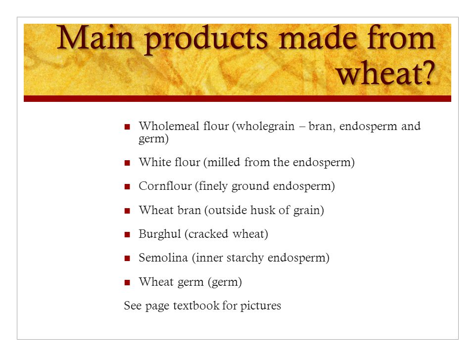 Main products made from wheat.