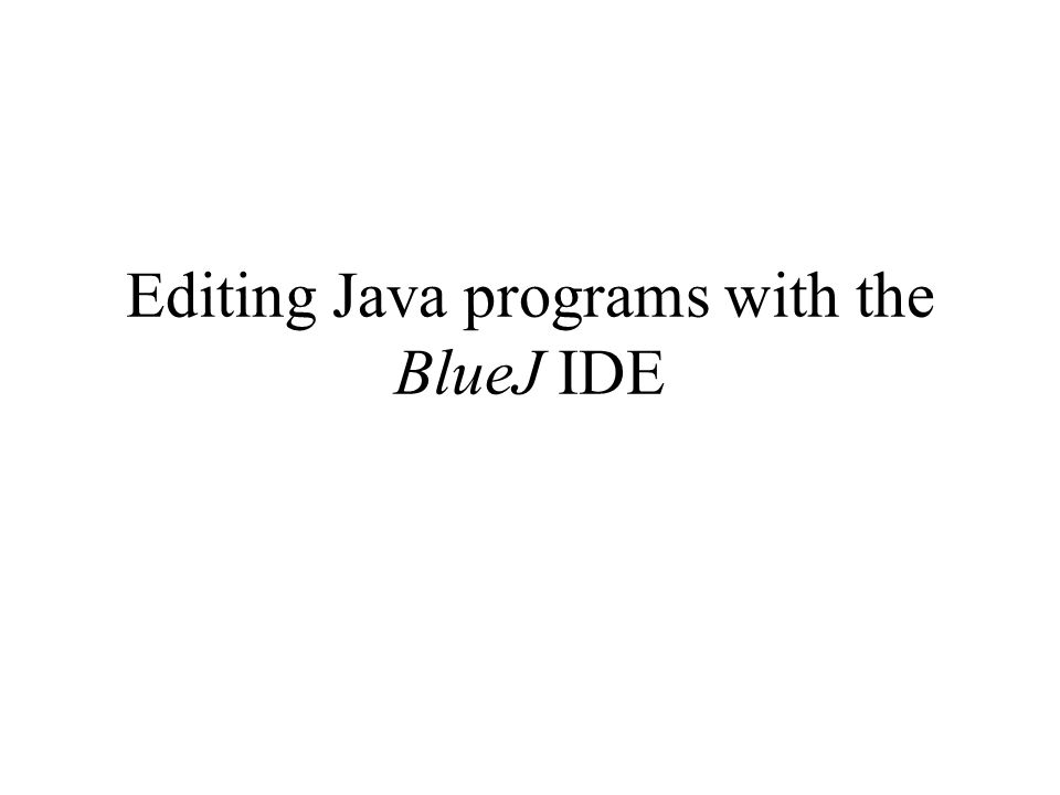 Editing Java programs with the BlueJ IDE