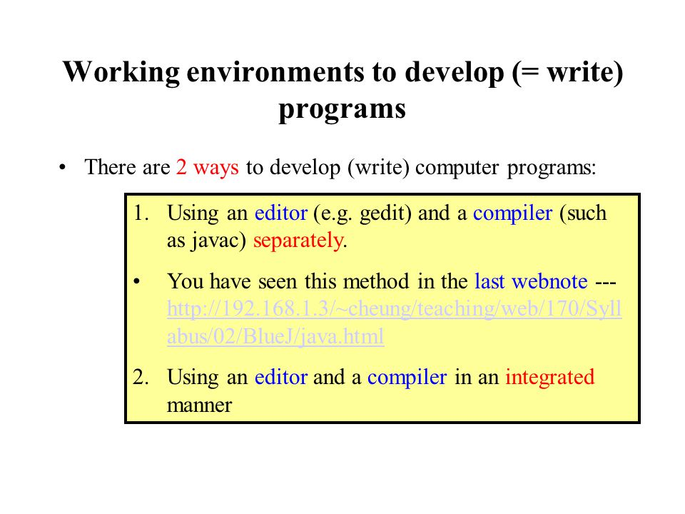 Working environments to develop (= write) programs There are 2 ways to develop (write) computer programs: 1.Using an editor (e.g.