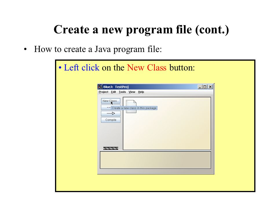 Create a new program file (cont.) How to create a Java program file: Left click on the New Class button: