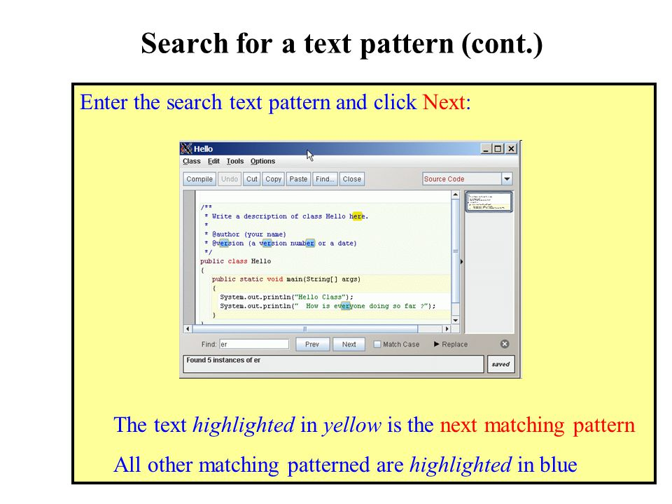 Search for a text pattern (cont.) Enter the search text pattern and click Next: The text highlighted in yellow is the next matching pattern All other matching patterned are highlighted in blue