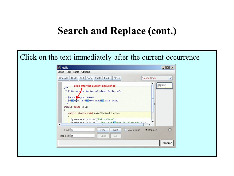 Search and Replace (cont.) Click on the text immediately after the current occurrence