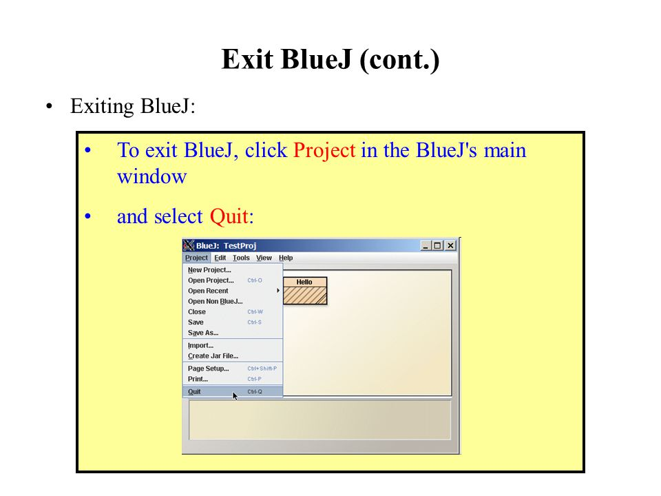 Exit BlueJ (cont.) Exiting BlueJ: To exit BlueJ, click Project in the BlueJ s main window and select Quit: