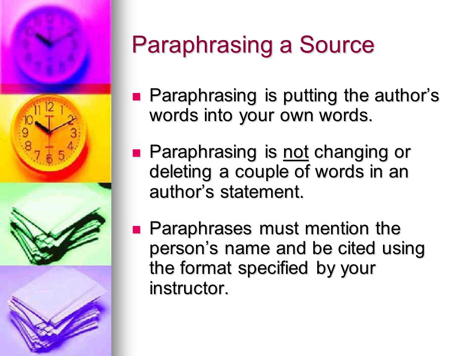 Paraphrasing a Source Paraphrasing is putting the author's words into your own words.
