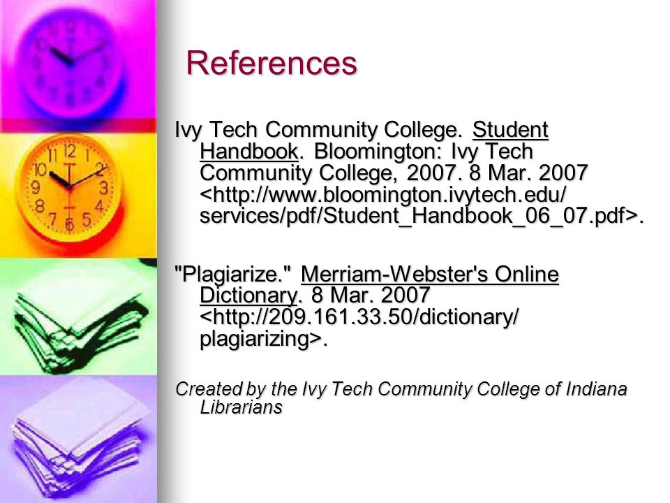 References Ivy Tech Community College. Student Handbook.