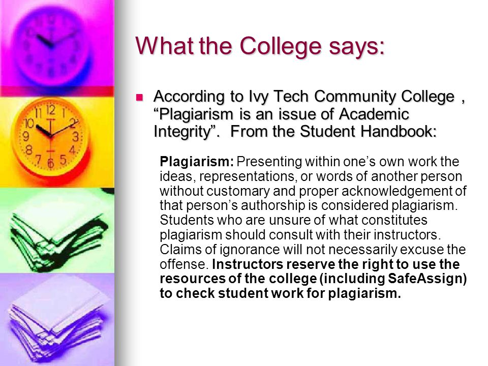 What the College says: According to Ivy Tech Community College, Plagiarism is an issue of Academic Integrity .