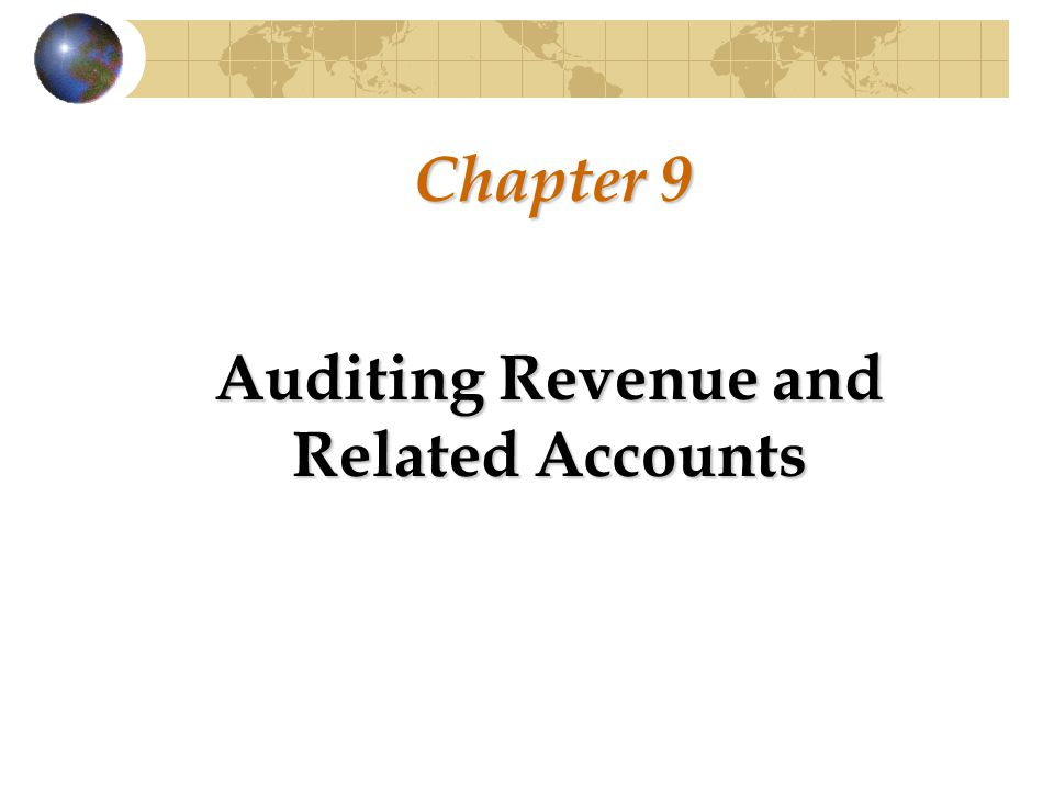 Chapter 9 Auditing Revenue and Related Accounts