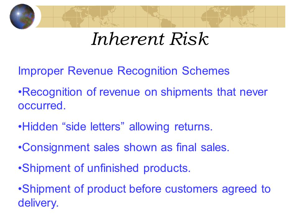 Inherent Risk Improper Revenue Recognition Schemes Recognition of revenue on shipments that never occurred.