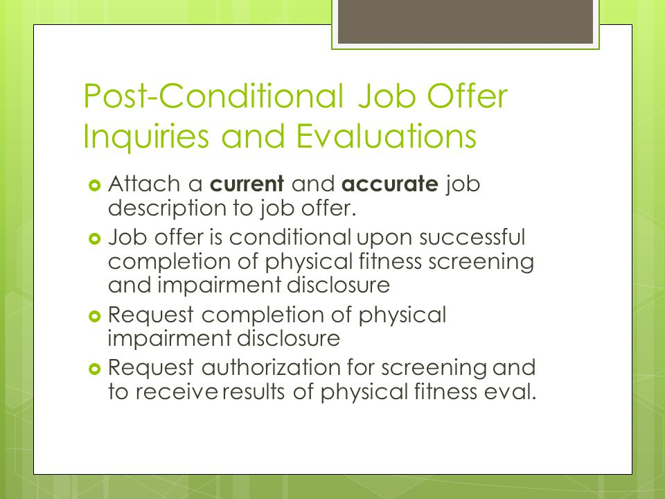 Post-Conditional Job Offer Inquiries and Evaluations  Attach a current and accurate job description to job offer.