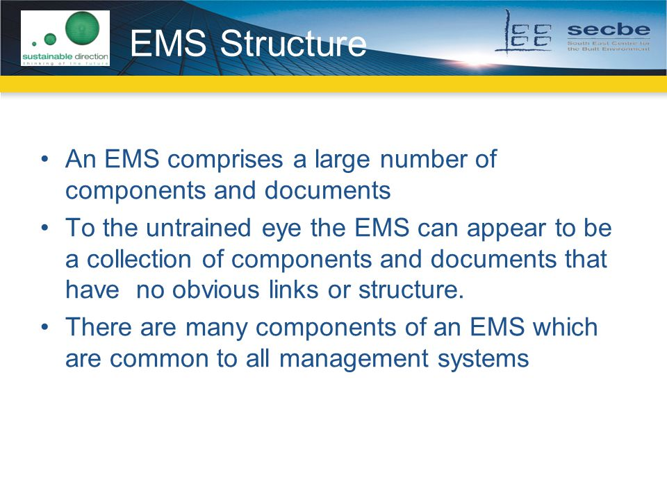 EMS Structure An EMS comprises a large number of components and documents To the untrained eye the EMS can appear to be a collection of components and documents that have no obvious links or structure.