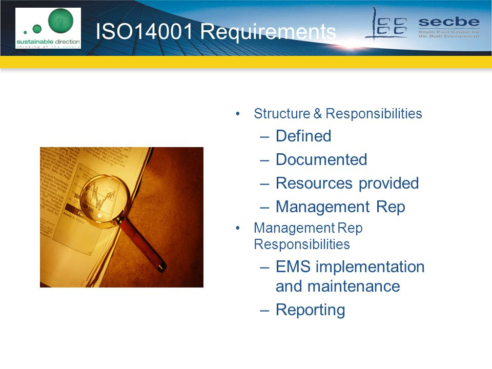 ISO14001 Requirements Structure & Responsibilities –Defined –Documented –Resources provided –Management Rep Management Rep Responsibilities –EMS implementation and maintenance –Reporting