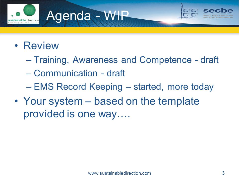 Agenda - WIP Review –Training, Awareness and Competence - draft –Communication - draft –EMS Record Keeping – started, more today Your system – based on the template provided is one way….