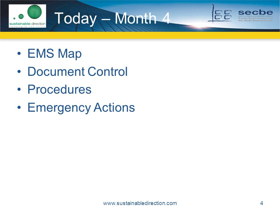 Today – Month 4 EMS Map Document Control Procedures Emergency Actions www.sustainabledirection.com4