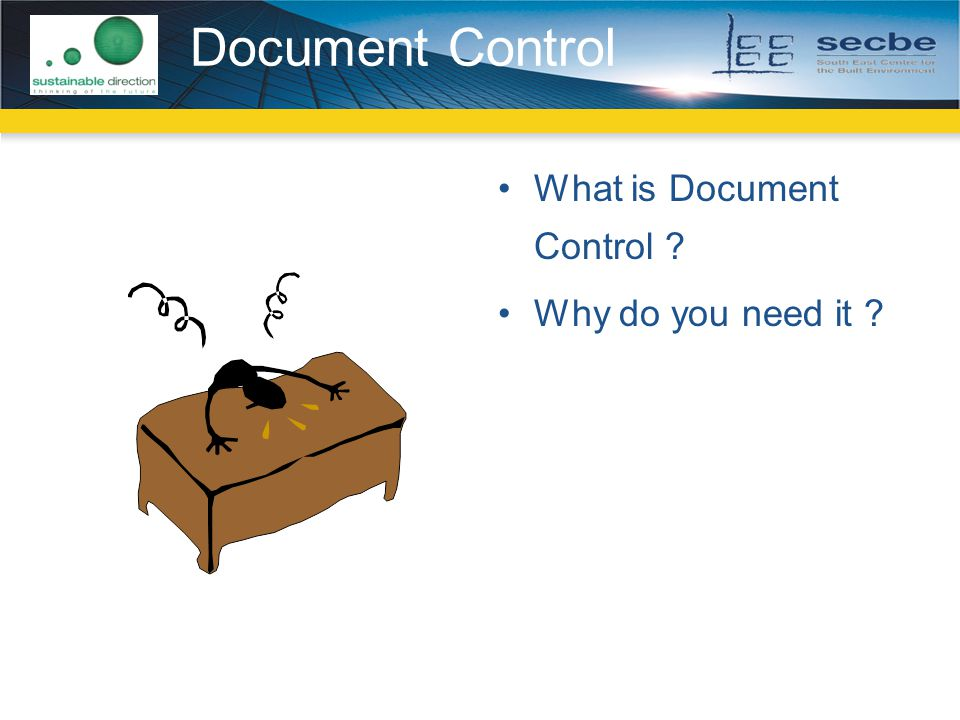 Document Control What is Document Control ? Why do you need it ?