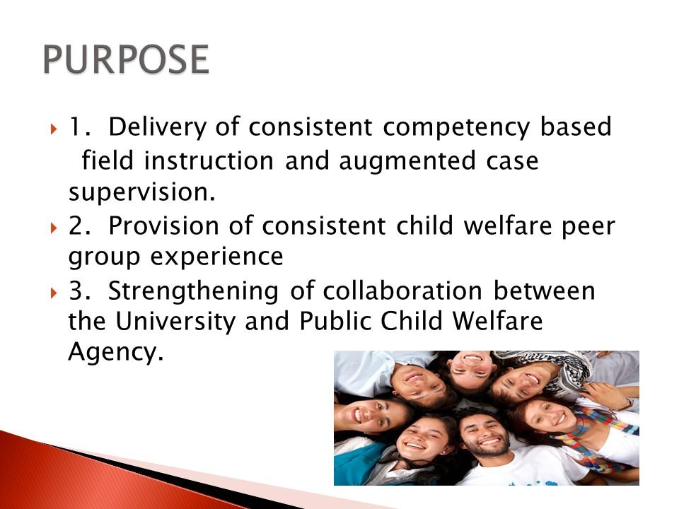  1. Delivery of consistent competency based field instruction and augmented case supervision.