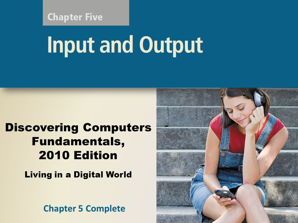 Discovering Computers Fundamentals, 2010 Edition Living in a Digital World Chapter 5 Complete
